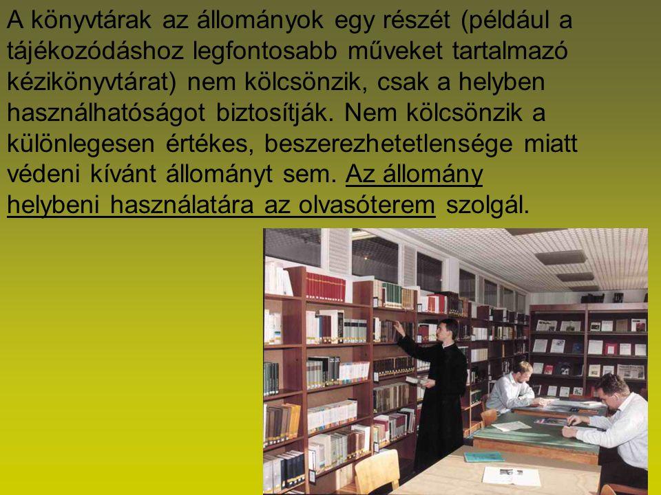 A könyvtárak az állományok egy részét (például a tájékozódáshoz legfontosabb műveket tartalmazó kézikönyvtárat) nem kölcsönzik, csak a helyben használ