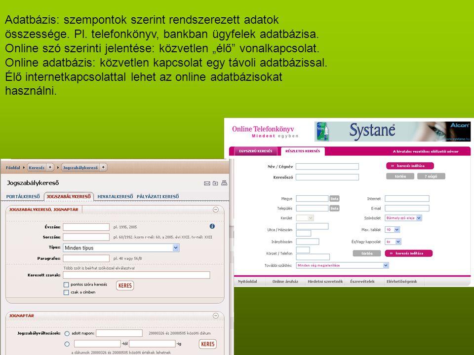 Adatbázis: szempontok szerint rendszerezett adatok összessége. Pl. telefonkönyv, bankban ügyfelek adatbázisa. Online szó szerinti jelentése: közvetlen