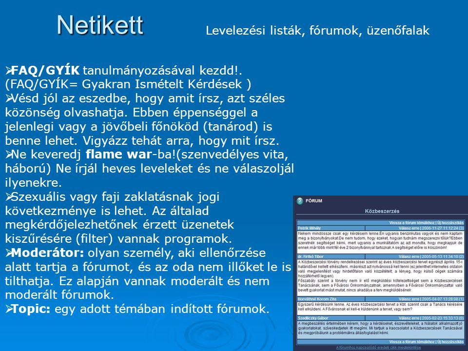 Netikett A lánclevél (chainmail) egy olyan e-mail, amit nem vírus, hanem a felhasználó soksorosít.