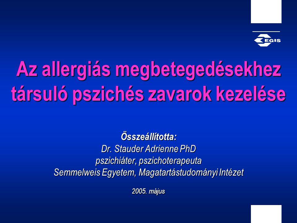 Az allergiás megbetegedésekhez társuló pszichés zavarok kezelése Összeállította: Dr. Stauder Adrienne PhD pszichiáter, pszichoterapeuta Semmelweis Egy