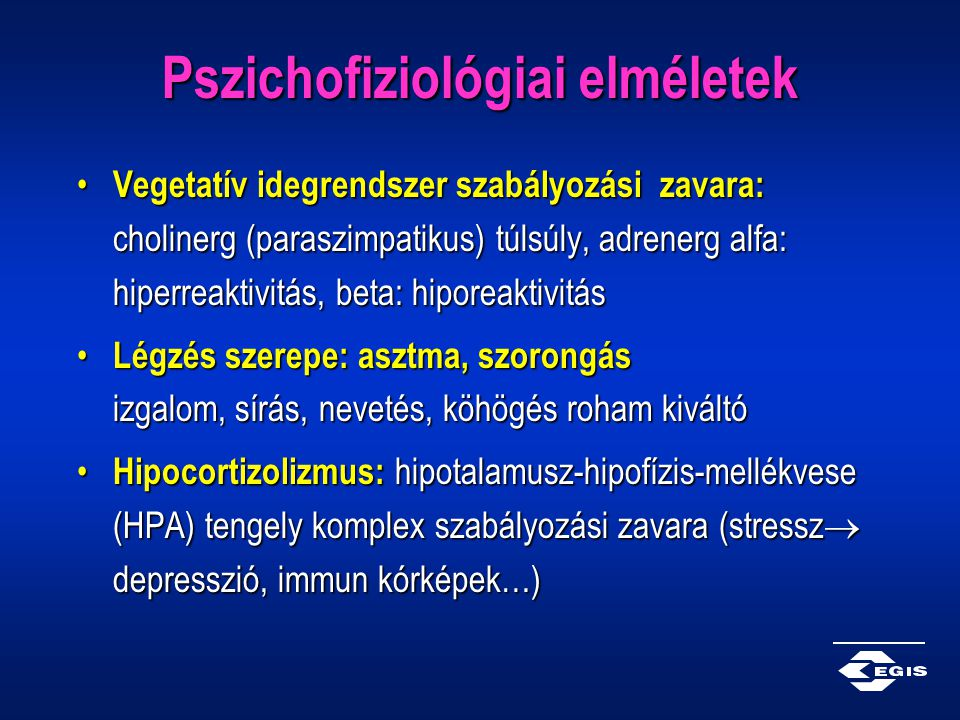 Pszichofiziológiai elméletek Vegetatív idegrendszer szabályozási zavara: cholinerg (paraszimpatikus) túlsúly, adrenerg alfa: hiperreaktivitás, beta: h