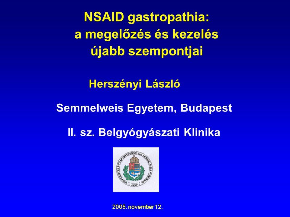 NSAID gastropathia: a megelőzés és kezelés újabb szempontjai Herszényi László Semmelweis Egyetem, Budapest II. sz. Belgyógyászati Klinika 2005. novemb