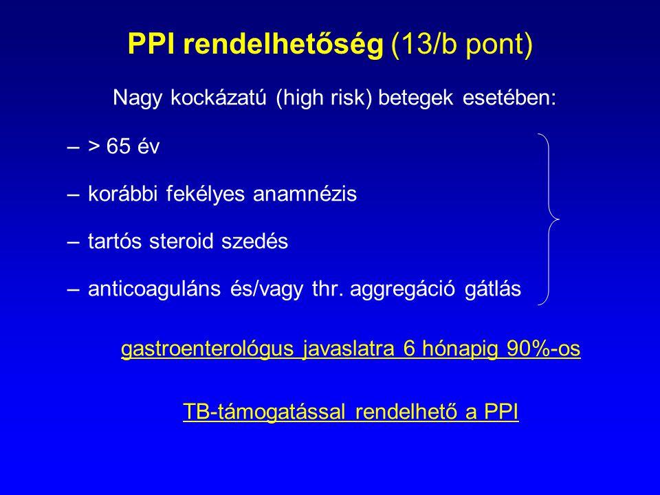 PPI rendelhetőség (13/b pont) Nagy kockázatú (high risk) betegek esetében: –> 65 év –korábbi fekélyes anamnézis –tartós steroid szedés –anticoaguláns