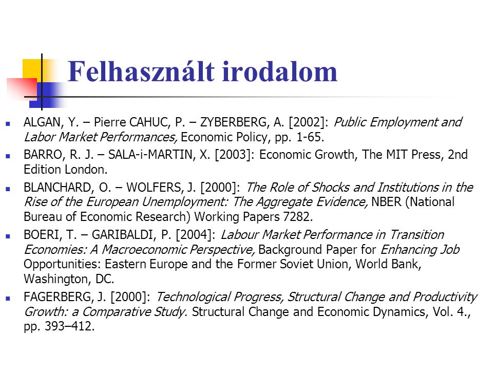 Felhasznált irodalom ALGAN, Y. – Pierre CAHUC, P. – ZYBERBERG, A. [2002]: Public Employment and Labor Market Performances, Economic Policy, pp. 1-65.