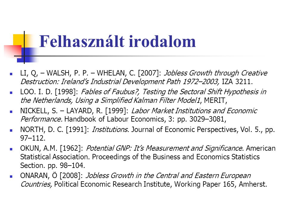 Felhasznált irodalom LI, Q, – WALSH, P. P. – WHELAN, C. [2007]: Jobless Growth through Creative Destruction: Ireland's Industrial Development Path 197