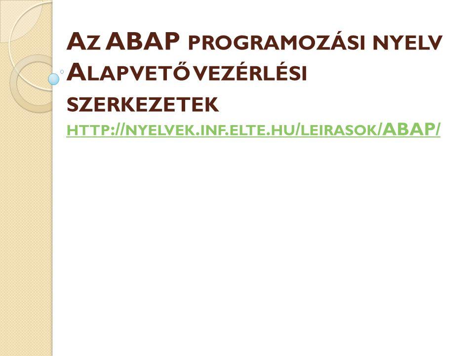 A Z ABAP PROGRAMOZÁSI NYELV A LAPVETŐ VEZÉRLÉSI SZERKEZETEK HTTP :// NYELVEK.