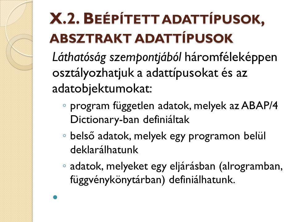 X.2. B EÉPÍTETT ADATTÍPUSOK, ABSZTRAKT ADATTÍPUSOK Láthatóság szempontjából háromféleképpen osztályozhatjuk a adattípusokat és az adatobjektumokat: ◦