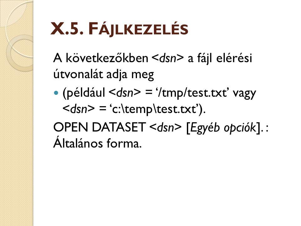 X.5. F ÁJLKEZELÉS A következőkben a fájl elérési útvonalát adja meg (például = '/tmp/test.txt' vagy = 'c:\temp\test.txt'). OPEN DATASET [Egyéb opciók]