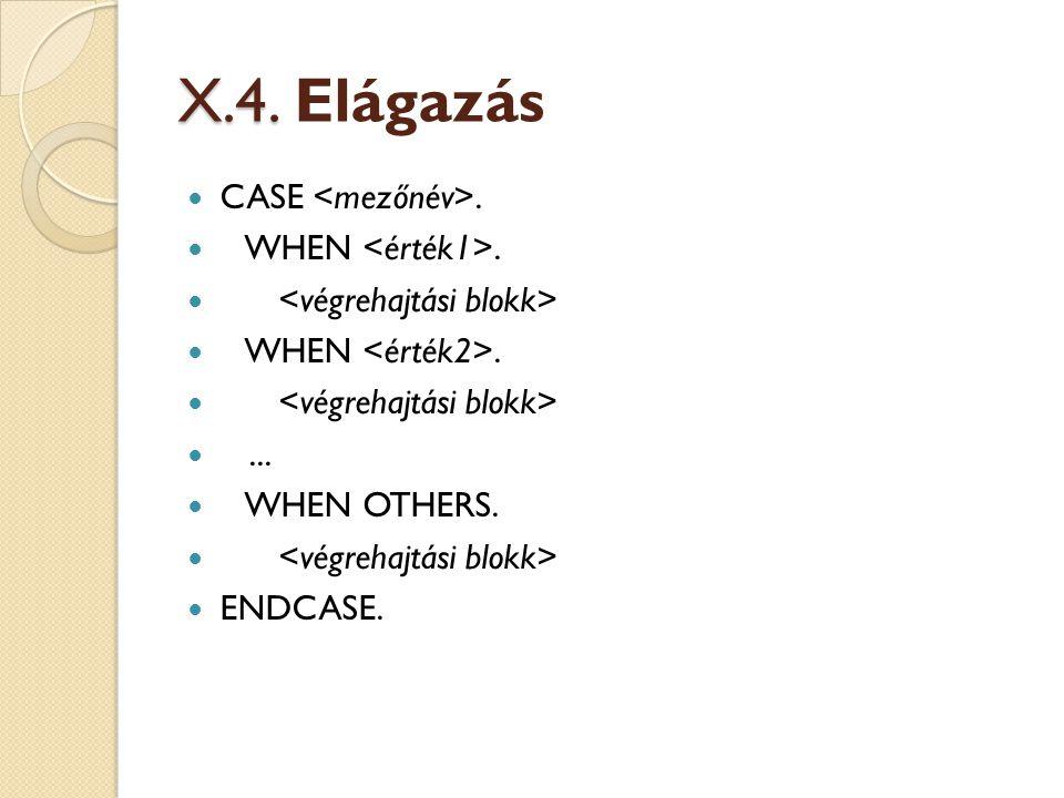 X.4. X.4. Elágazás CASE. WHEN. WHEN.... WHEN OTHERS. ENDCASE.