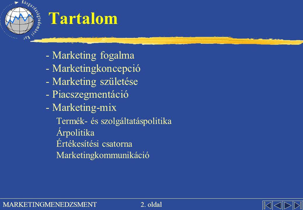 2. oldal MARKETINGMENEDZSMENT Tartalom - Marketing fogalma - Marketingkoncepció - Marketing születése - Piacszegmentáció - Marketing-mix Termék- és sz