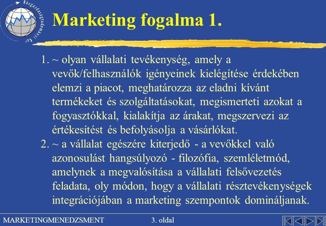 3. oldal MARKETINGMENEDZSMENT Marketing fogalma 1. 1. ~ olyan vállalati tevékenység, amely a vevők/felhasználók igényeinek kielégítése érdekében elemz