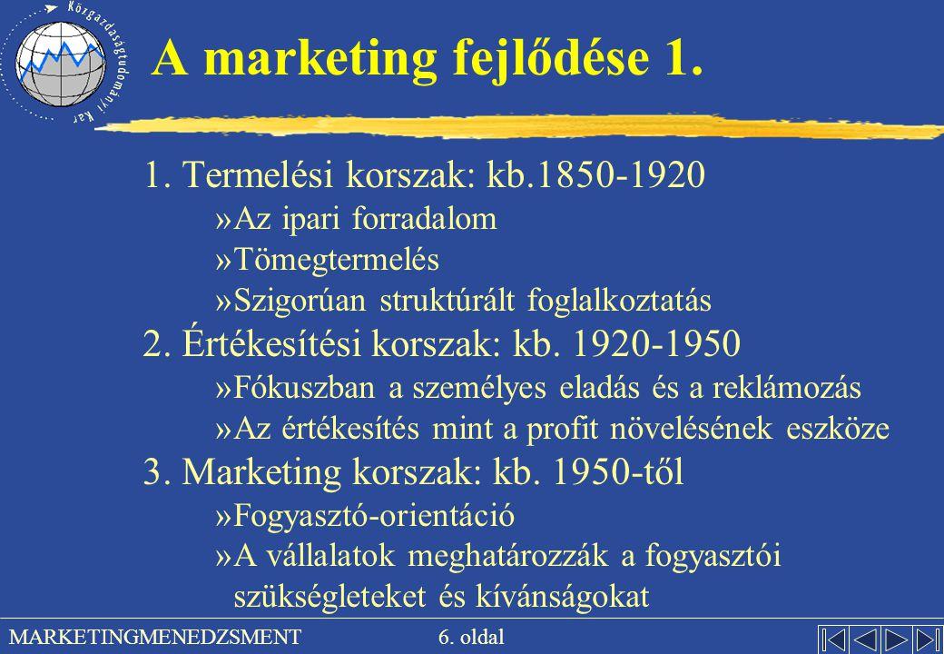 6. oldal MARKETINGMENEDZSMENT A marketing fejlődése 1. 1. Termelési korszak: kb.1850-1920 »Az ipari forradalom »Tömegtermelés »Szigorúan struktúrált f