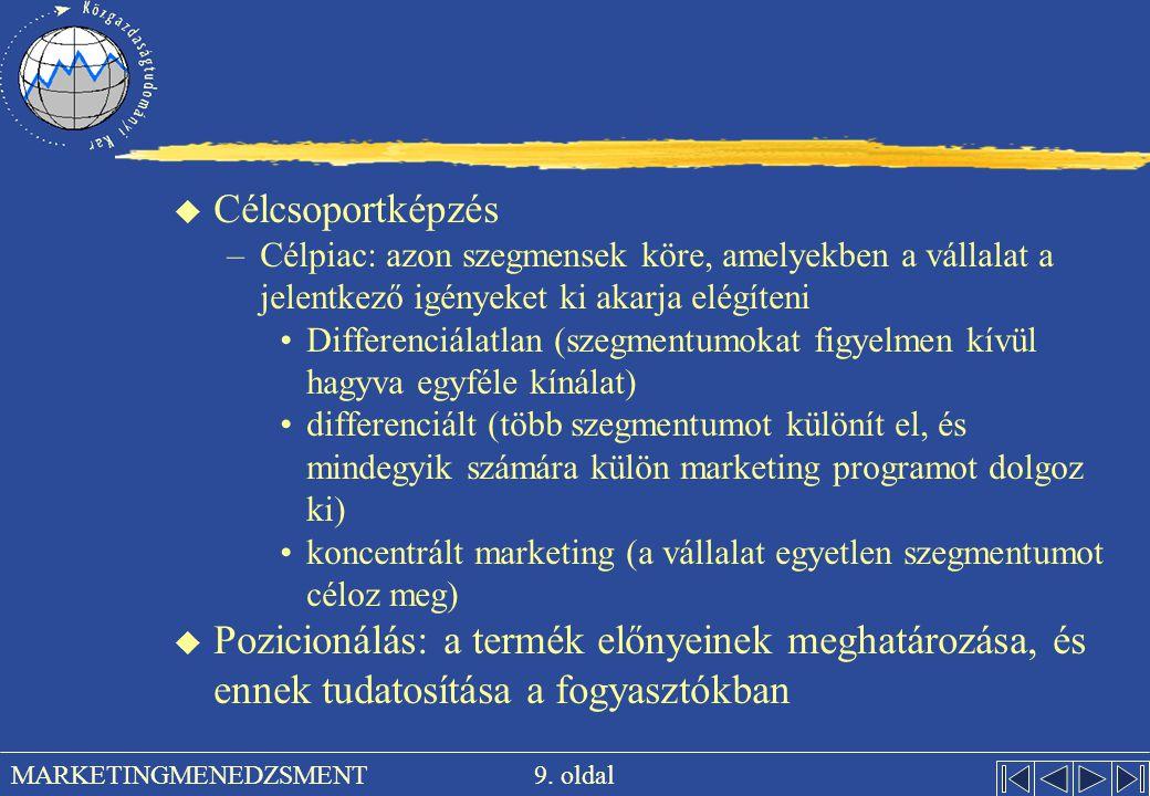 9. oldal MARKETINGMENEDZSMENT u Célcsoportképzés –Célpiac: azon szegmensek köre, amelyekben a vállalat a jelentkező igényeket ki akarja elégíteni Diff