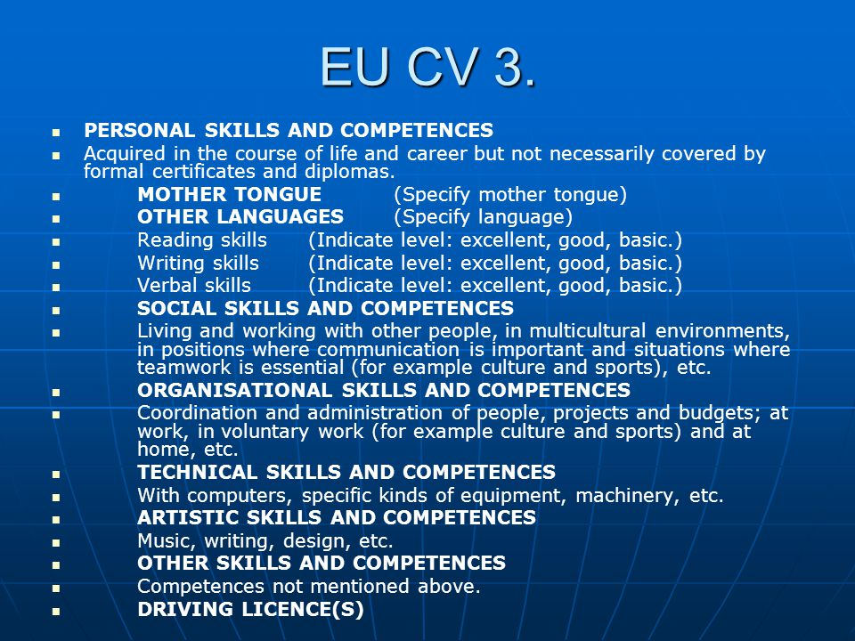EU CV 3. PERSONAL SKILLS AND COMPETENCES Acquired in the course of life and career but not necessarily covered by formal certificates and diplomas. MO