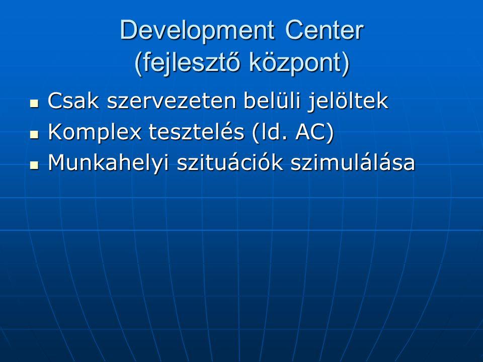 Development Center (fejlesztő központ) Csak szervezeten belüli jelöltek Csak szervezeten belüli jelöltek Komplex tesztelés (ld. AC) Komplex tesztelés