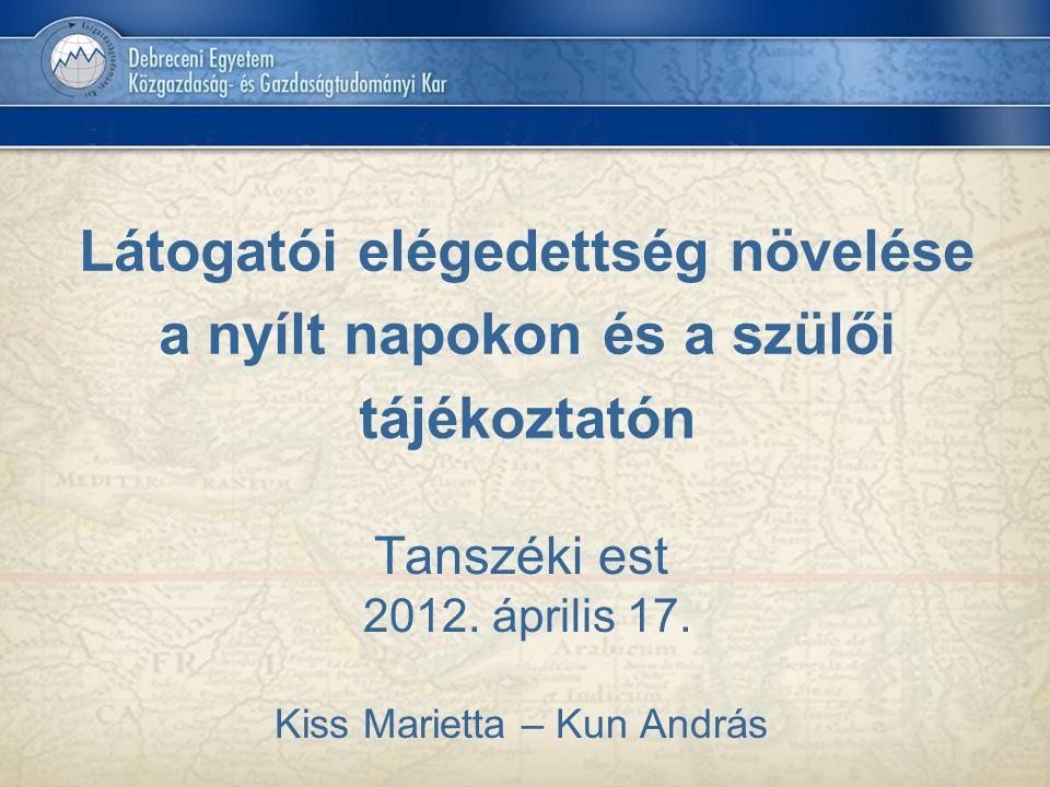 Látogatói elégedettség növelése a nyílt napokon és a szülői tájékoztatón Tanszéki est 2012. április 17. Kiss Marietta – Kun András
