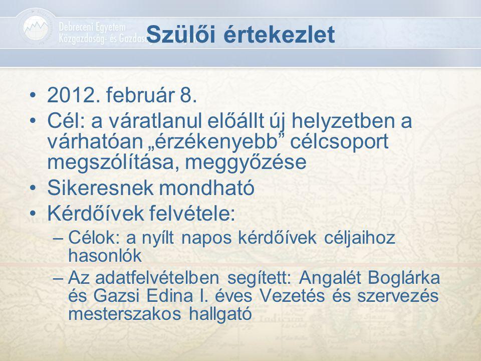 """Szülői értekezlet 2012. február 8. Cél: a váratlanul előállt új helyzetben a várhatóan """"érzékenyebb"""" célcsoport megszólítása, meggyőzése Sikeresnek mo"""