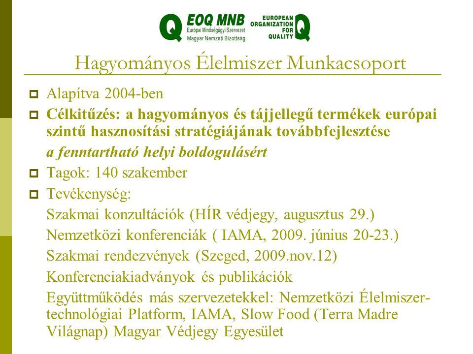 Hagyományos Élelmiszer Munkacsoport  Alapítva 2004-ben  Célkitűzés: a hagyományos és tájjellegű termékek európai szintű hasznosítási stratégiájának továbbfejlesztése a fenntartható helyi boldogulásért  Tagok: 140 szakember  Tevékenység: Szakmai konzultációk (HÍR védjegy, augusztus 29.) Nemzetközi konferenciák ( IAMA, 2009.