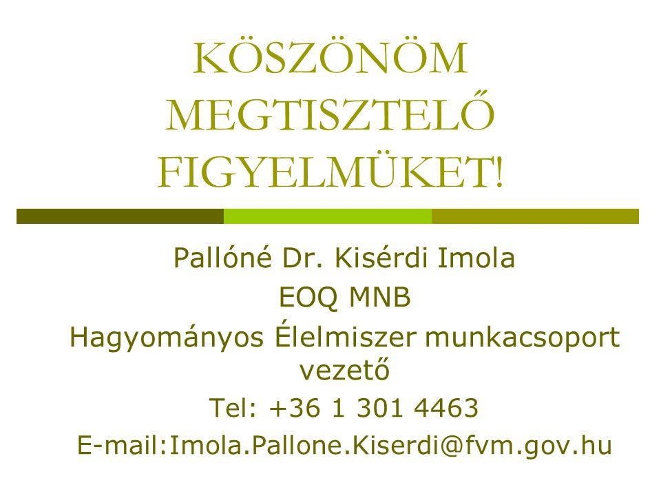 KÖSZÖNÖM MEGTISZTELŐ FIGYELMÜKET! Pallóné Dr. Kisérdi Imola EOQ MNB Hagyományos Élelmiszer munkacsoport vezető Tel: +36 1 301 4463 E-mail:Imola.Pallon