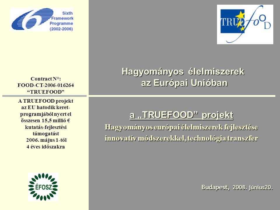 """Hagyományos élelmiszerek az Európai Unióban a """"TRUEFOOD"""" projekt Hagyományos európai élelmiszerek fejlesztése innovatív módszerekkel, technológia tran"""