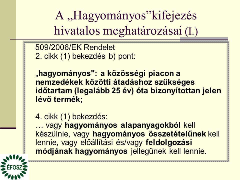 """A """"Hagyományos""""kifejezés hivatalos meghatározásai (I.) 509/2006/EK Rendelet 2. cikk (1) bekezdés b) pont: """"hagyományos"""