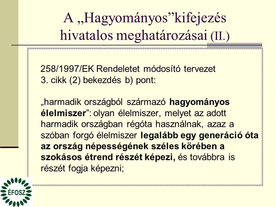 """A """"Hagyományos""""kifejezés hivatalos meghatározásai (II.) 258/1997/EK Rendeletet módosító tervezet 3. cikk (2) bekezdés b) pont: """"harmadik országból szá"""