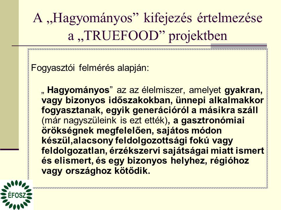 """A """"Hagyományos"""" kifejezés értelmezése a """"TRUEFOOD"""" projektben Fogyasztói felmérés alapján: """" Hagyományos"""" az az élelmiszer, amelyet gyakran, vagy bizo"""