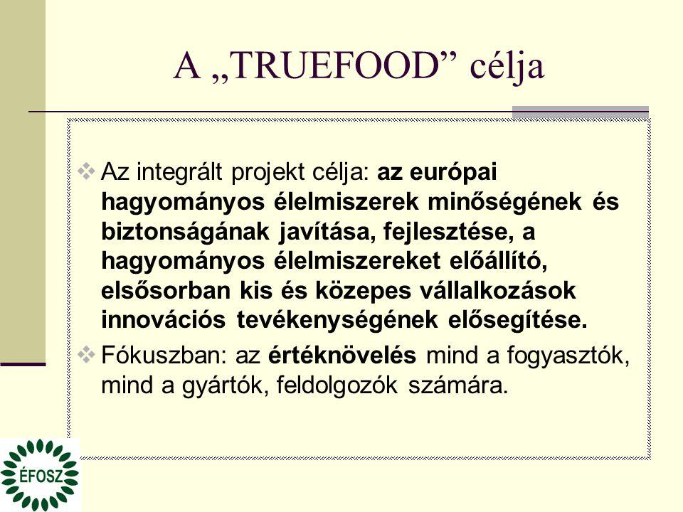 """A """"TRUEFOOD"""" célja  Az integrált projekt célja: az európai hagyományos élelmiszerek minőségének és biztonságának javítása, fejlesztése, a hagyományos"""