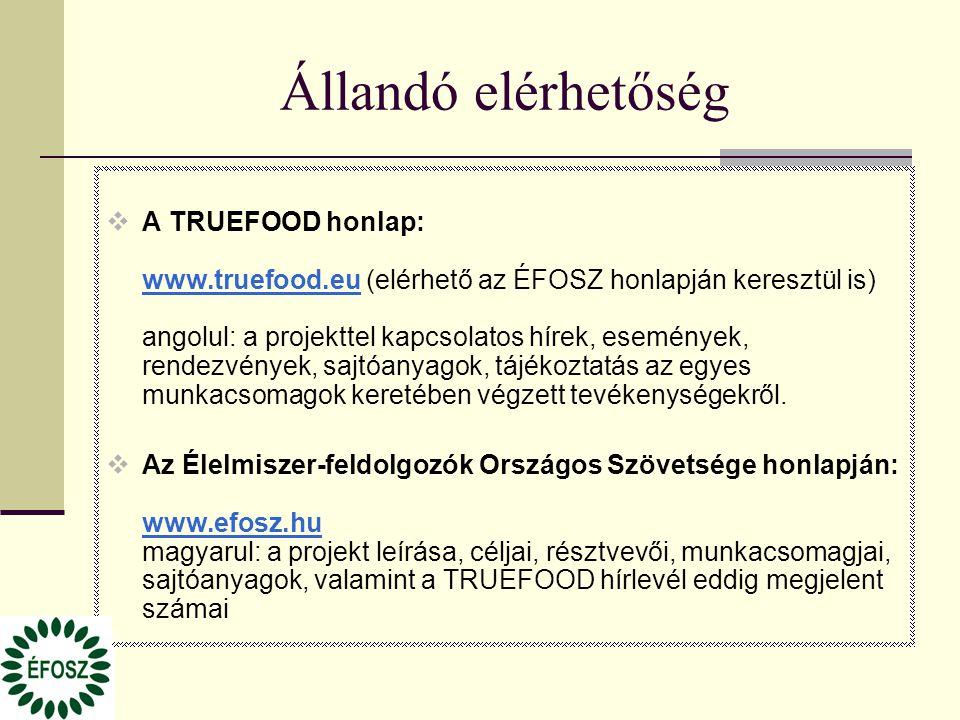 Állandó elérhetőség  A TRUEFOOD honlap: www.truefood.eu (elérhető az ÉFOSZ honlapján keresztül is) angolul: a projekttel kapcsolatos hírek, események