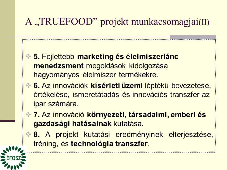 """A """"TRUEFOOD"""" projekt munkacsomagjai (II)  5. Fejlettebb marketing és élelmiszerlánc menedzsment megoldások kidolgozása hagyományos élelmiszer terméke"""