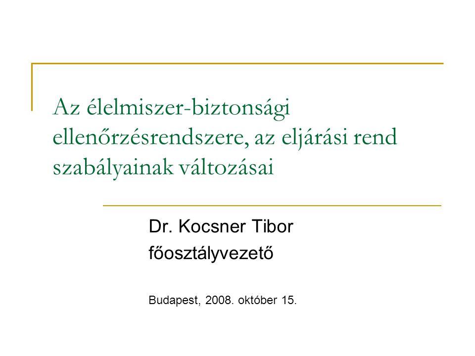 Az élelmiszer-biztonsági ellenőrzésrendszere, az eljárási rend szabályainak változásai Dr. Kocsner Tibor főosztályvezető Budapest, 2008. október 15.