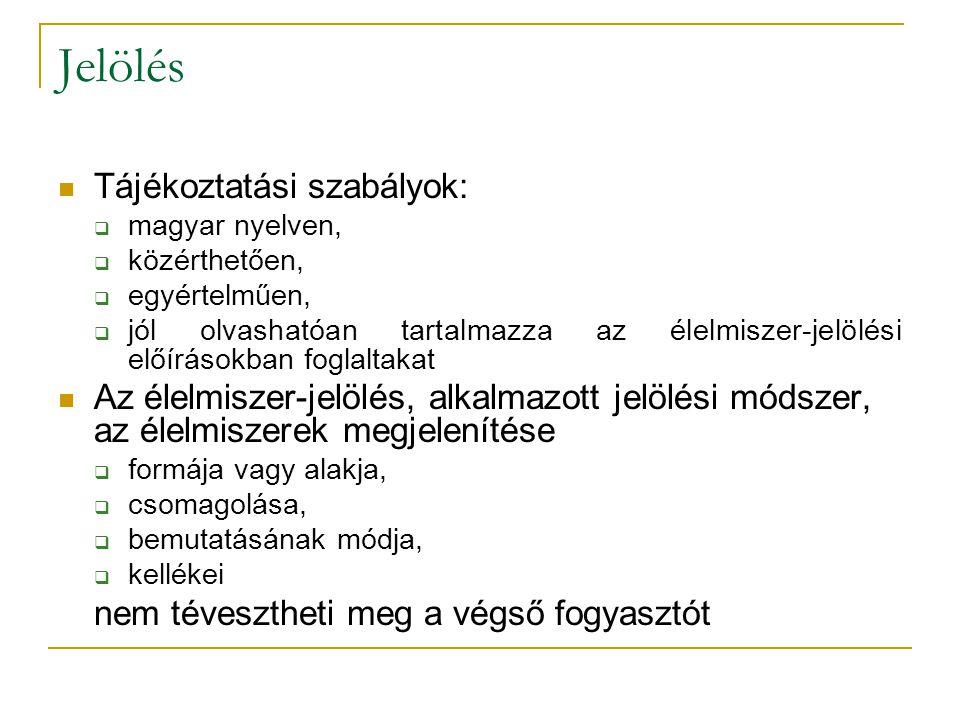 Jelölés Tájékoztatási szabályok:  magyar nyelven,  közérthetően,  egyértelműen,  jól olvashatóan tartalmazza az élelmiszer-jelölési előírásokban f