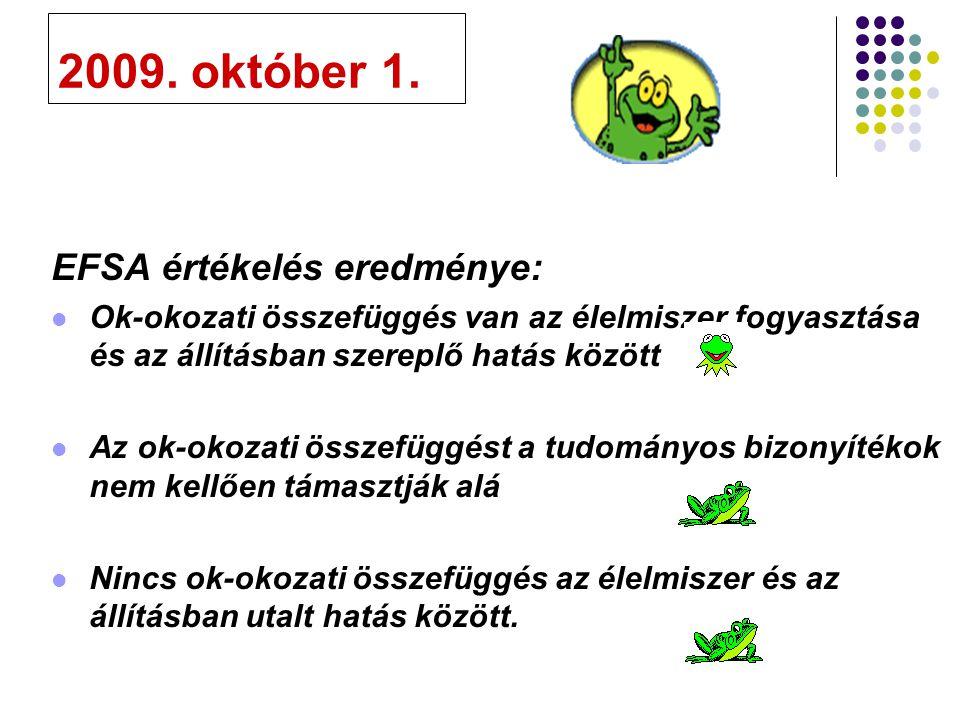 2009. október 1. EFSA értékelés eredménye: Ok-okozati összefüggés van az élelmiszer fogyasztása és az állításban szereplő hatás között Az ok-okozati ö