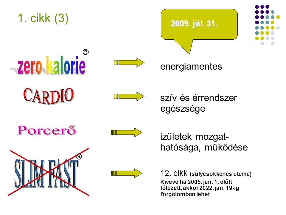1. cikk (3) energiamentes szív és érrendszer egészsége izületek mozgat- hatósága, működése 12. cikk (súlycsökkenés üteme) Kivéve ha 2005. jan. 1. előt