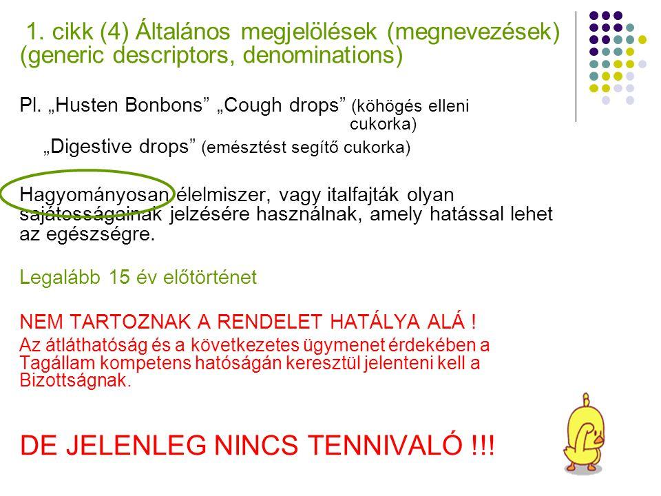 """1. cikk (4) Általános megjelölések (megnevezések) (generic descriptors, denominations) Pl. """"Husten Bonbons"""" """"Cough drops"""" (köhögés elleni cukorka) """"Di"""