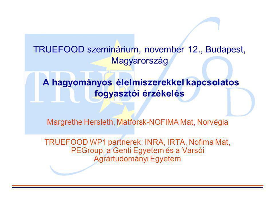 Vázlat  Általános információk a TRUEFOOD-ról  Fogyasztói vizsgálatok a TRUEFOOD keretében  Néhány kiválasztott eredmény  A fogyasztók hogyan határozzák meg a hagyományos élelmiszereket  A fogyasztóknak milyen elképzelésük van a hagyományos élelmiszerekről  A PDO (oltalom alatt álló eredetmegjelölés), PGI (oltalom alatt álló földrajzi jelzés) és a TSG (hagyományos különleges termék) címkék ismerete és imázsa  A hagyományos élelmiszerekkel kapcsolatos innováció elfogadása