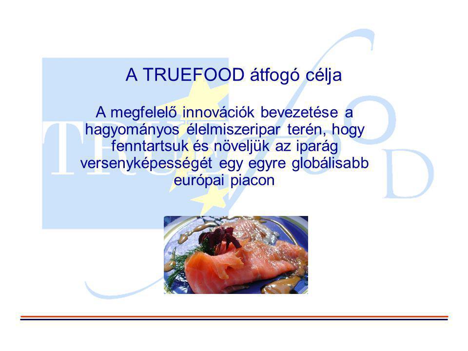 A TRUEFOOD átfogó célja A megfelelő innovációk bevezetése a hagyományos élelmiszeripar terén, hogy fenntartsuk és növeljük az iparág versenyképességét egy egyre globálisabb európai piacon