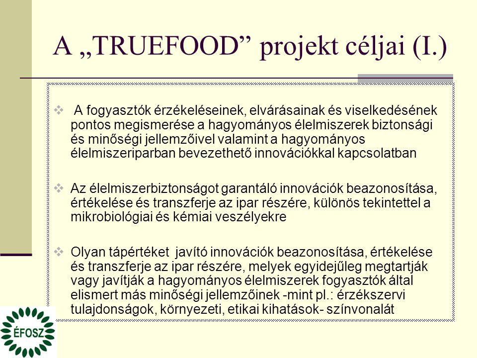 """A """"TRUEFOOD"""" projekt céljai (I.)  A fogyasztók érzékeléseinek, elvárásainak és viselkedésének pontos megismerése a hagyományos élelmiszerek biztonság"""