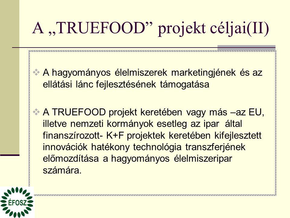 """A """"TRUEFOOD"""" projekt céljai(II)  A hagyományos élelmiszerek marketingjének és az ellátási lánc fejlesztésének támogatása  A TRUEFOOD projekt keretéb"""