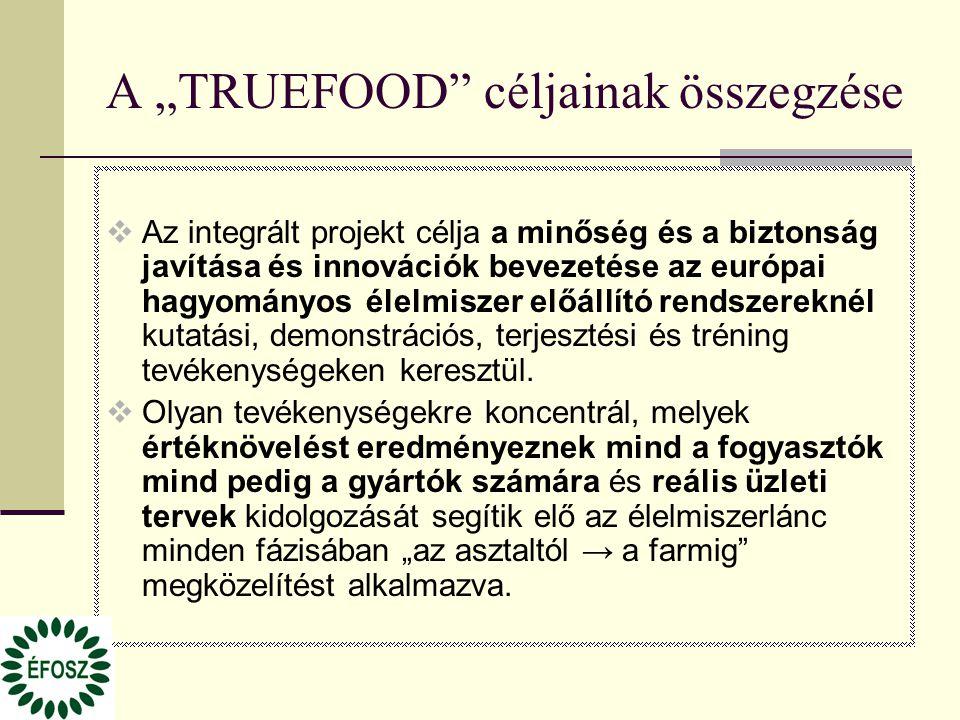 """A """"TRUEFOOD"""" céljainak összegzése  Az integrált projekt célja a minőség és a biztonság javítása és innovációk bevezetése az európai hagyományos élelm"""