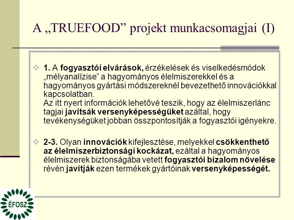 """A """"TRUEFOOD"""" projekt munkacsomagjai (I)  1. A fogyasztói elvárások, érzékelések és viselkedésmódok """"mélyanalízise"""" a hagyományos élelmiszerekkel és a"""