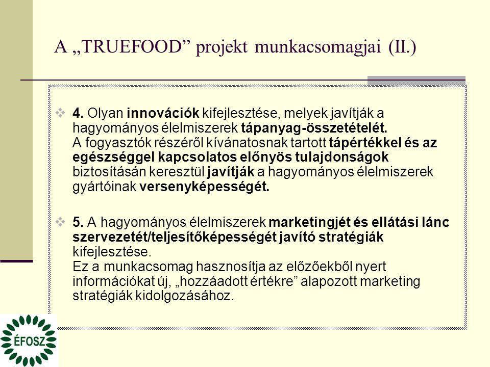 """A """"TRUEFOOD"""" projekt munkacsomagjai (II.)  4. Olyan innovációk kifejlesztése, melyek javítják a hagyományos élelmiszerek tápanyag-összetételét. A fog"""
