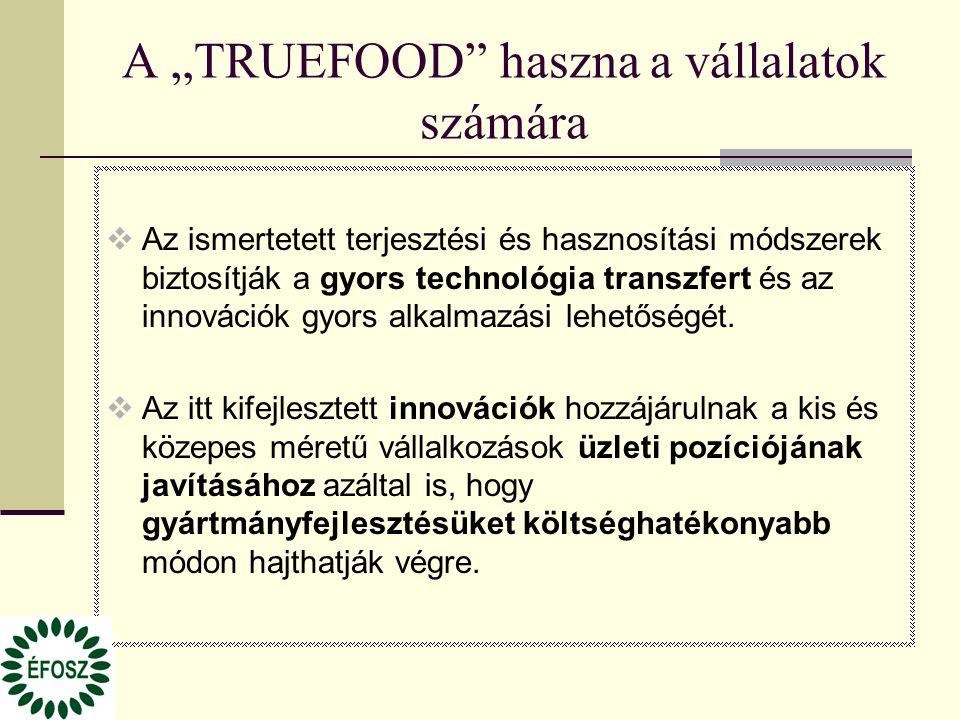 """A """"TRUEFOOD haszna a vállalatok számára  Az ismertetett terjesztési és hasznosítási módszerek biztosítják a gyors technológia transzfert és az innovációk gyors alkalmazási lehetőségét."""