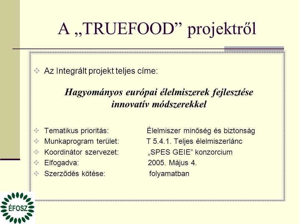 """A """"TRUEFOOD projektről  Az Integrált projekt teljes címe: Hagyományos európai élelmiszerek fejlesztése innovatív módszerekkel  Tematikus prioritás: Élelmiszer minőség és biztonság  Munkaprogram terület: T 5.4.1."""