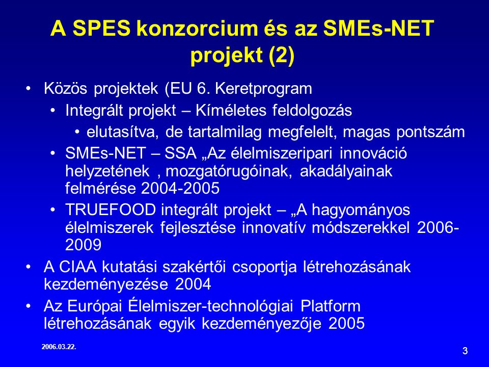 2006.03.22. 3 A SPES konzorcium és az SMEs-NET projekt (2) Közös projektek (EU 6.