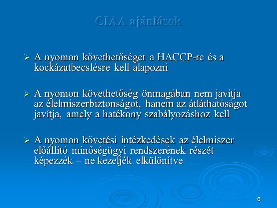 6  A nyomon követhetőséget a HACCP-re és a kockázatbecslésre kell alapozni  A nyomon követhetőség önmagában nem javítja az élelmiszerbiztonságot, ha