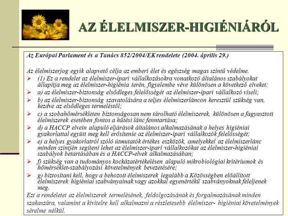Az Európai Parlament és a Tanács 852/2004/EK rendelete (2004. április 29.) Az élelmiszerjog egyik alapvető célja az emberi élet és egészség magas szin
