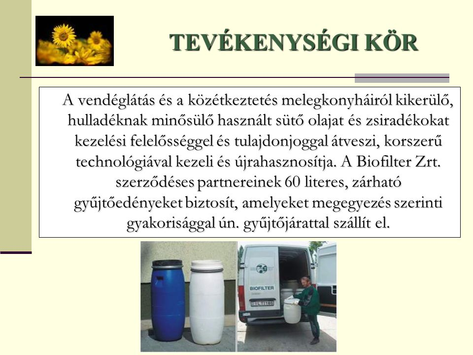 A vendéglátás és a közétkeztetés melegkonyháiról kikerülő, hulladéknak minősülő használt sütő olajat és zsiradékokat kezelési felelősséggel és tulajdo