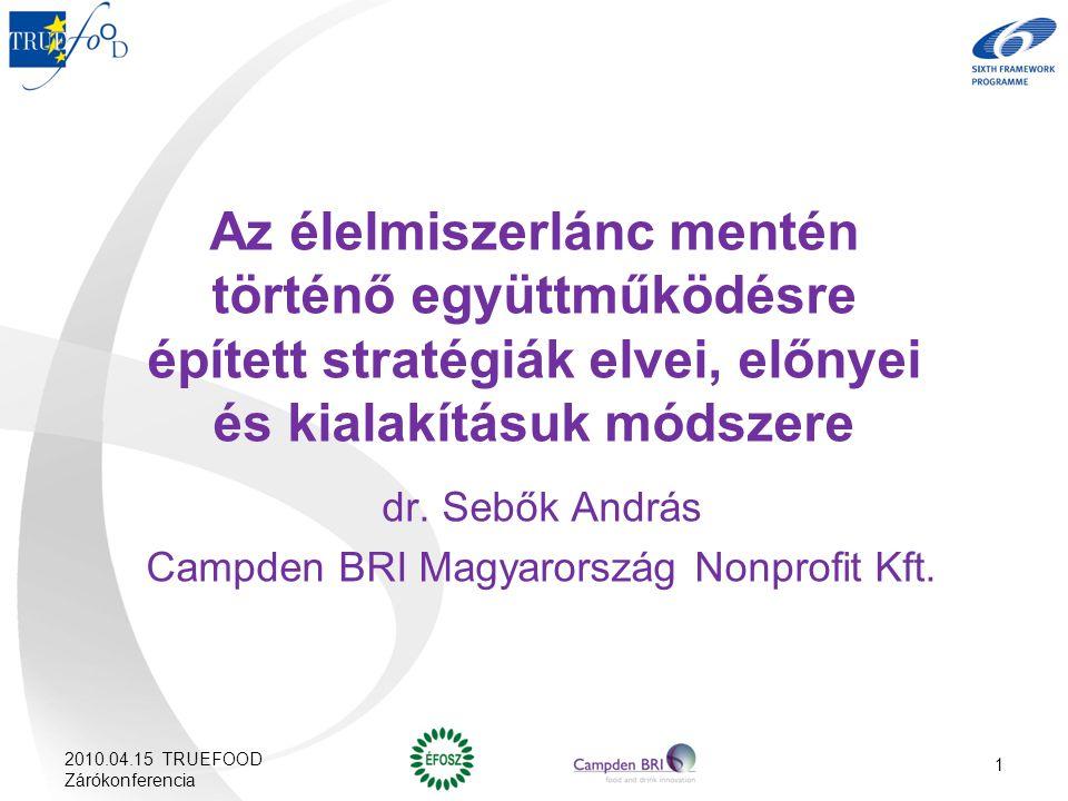 Az élelmiszerlánc mentén történő együttműködésre épített stratégiák elvei, előnyei és kialakításuk módszere dr. Sebők András Campden BRI Magyarország