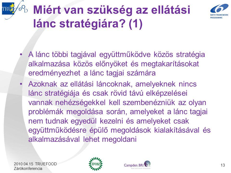 13 Miért van szükség az ellátási lánc stratégiára? (1) A lánc többi tagjával együttműködve közös stratégia alkalmazása közös előnyöket és megtakarítás